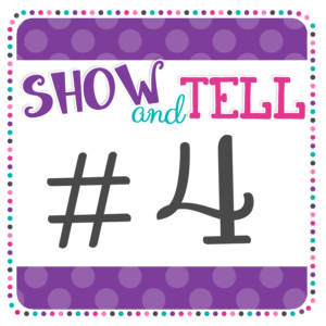 show and tell tuesday 4